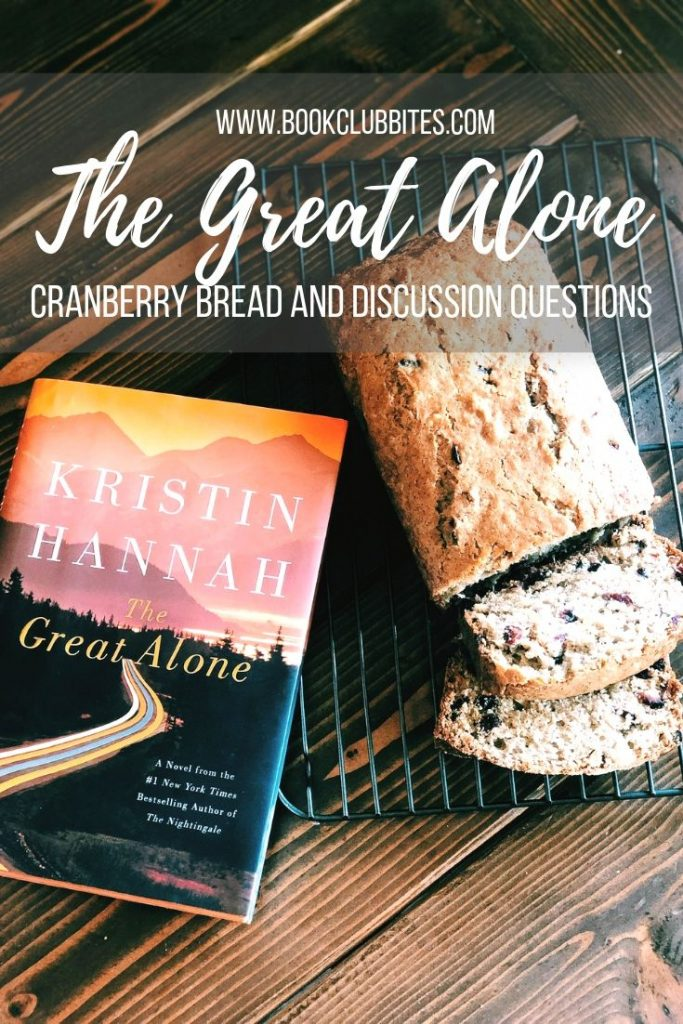 The Great Alone Book Club Questions and Recipe Cranberry Bread